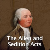 US History The Early Republic The Alien and Sedition Acts
