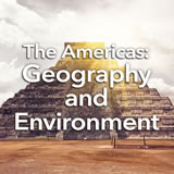 Social Studies Middle School The Americas: Geography and Earliest Civilizations