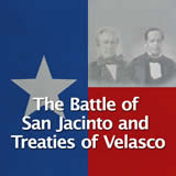 Texas History Revolution and the Texas Republic The Battle of San Jacinto and Treaties of Velasco