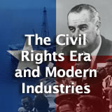 Texas History The Civil Rights Era and Modern Industries