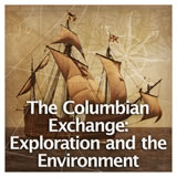 US History European Colonization The Columbian Exchange: Exploration and the Environment