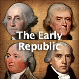 U.S. History The Early Republic