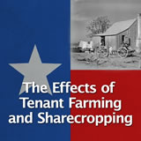 Texas History Economic Boom The Effects of Tenant Farming and Sharecropping