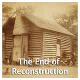 US History Reconstruction Era and the Western Frontier The  End of Reconstruction