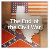 Texas History Civil War and Reconstruction The End of the Civil War