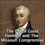 US History The Early Republic The Era of Good Feelings and The Missouri Compromise