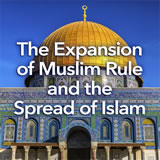 Social Studies Middle School The Expansion of Muslim Rule and the Spread of Islam