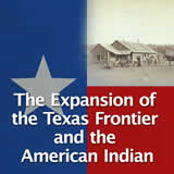 Texas History Economic Boom The Expansion of the Texas Frontier and the American Indian