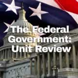 Civics The Federal Government The Federal Government: Unit Review