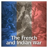 US History The Revolutionary Era The French and Indian War