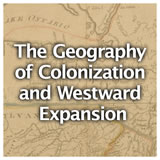 U.S. History U.S. History & Geography Review The Geography of Colonization and Westward Expansion