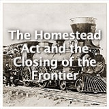 U.S. History Gilded Age The Homestead Act and the Closing of the Frontier