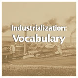 US History Life Before the Civil War The Industrial Revolution: Vocabulary