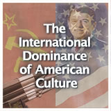 US History (11th) Contemporary America The International Dominance of American Culture
