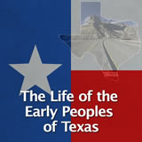 Texas History Natural Texas and its People The Life of the Early Peoples of Texas
