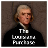 US History The Early Republic The Louisiana Purchase