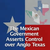Texas History Revolution and the Texas Republic The Mexican Government Asserts Control over Anglo Texas