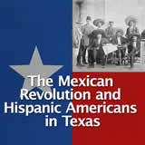 Texas History The Great Depression and World War II The Mexican Revolution and Hispanic Americans in Texas