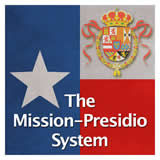 Texas History The Spanish and Mexican Eras The Mission-Presidio System