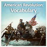 US History The Revolutionary Era The Revolutionary Era: Vocabulary