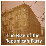 US History The Civil War The Rise of the Republican Party