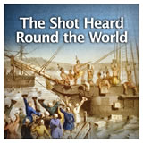 US History The Revolutionary Era The Shot Heard Round the World