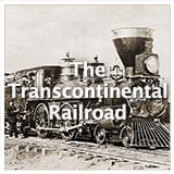 U.S. History Gilded Age The Transcontinental Railroad