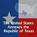 Texas History Revolution and the Texas Republic The United States Annexes the Republic of Texas