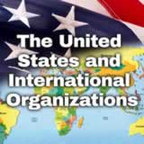 Civics The United States and World Affairs The United States and International Organizations