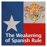 Texas History The Spanish and Mexican Eras The Weakening of Spanish Rule