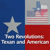 Texas History Revolution and the Texas Republic Two Revolutions: Texan and American