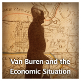 US History Age of Jackson and Westward Expansion Van Buren and the Economic Situation