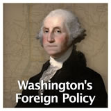 US History The Early Republic Washington's Foreign Policy