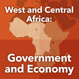 World Cultures Sub-Saharan Africa West and Central Africa: Government and Economy