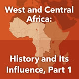 World Cultures Sub-Saharan Africa West and Central Africa: History and Its Influence, Part 1