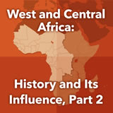 World Cultures Sub-Saharan Africa West and Central Africa: History and Its Influence, Part 2