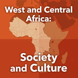 World Cultures Sub-Saharan Africa West and Central Africa: Society and Culture