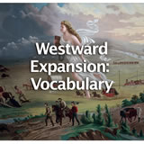 US History Age of Jackson and Westward Expansion Westward Expansion Vocabulary