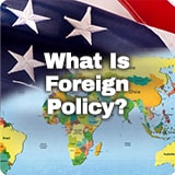 Civics The United States and World Affairs What Is Foreign Policy?