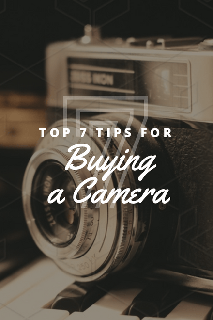 Top 7 Tips for buying a Camera
