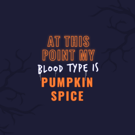 My blood type is pumpkin spice - Halloween Quote