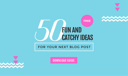 50 fun and catchy ideas for your next blog post easil