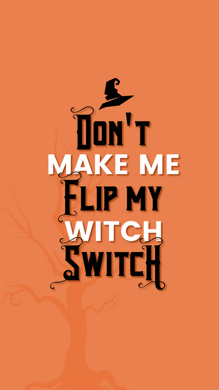 Don't Make me flip my Witch Switch Halloween Quote