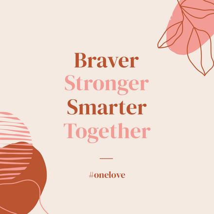 Braver Smarter Stronger One Love