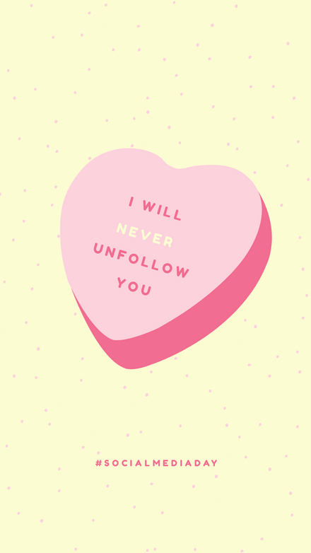 I will never unfollow you - Social Media Day
