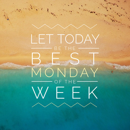 Let Today be the best Monday of the Week