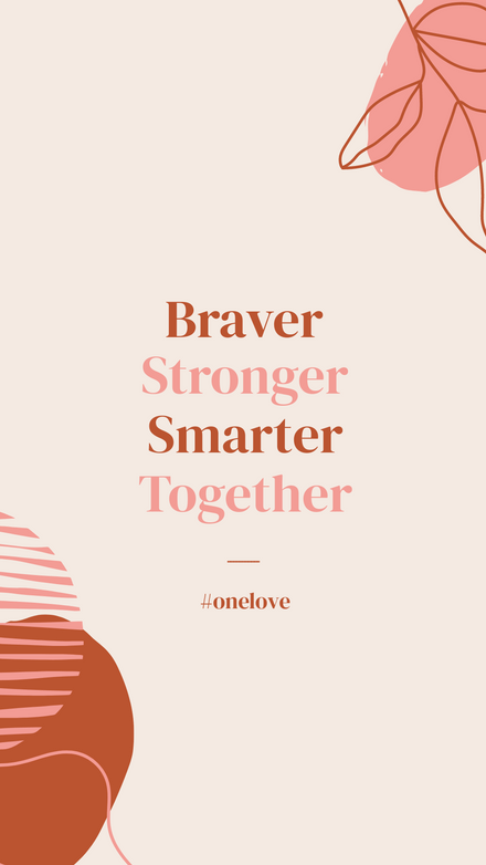 Braver Smarter Stronger One Love