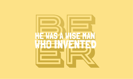 He Was A Wise Man Who Invented Beer