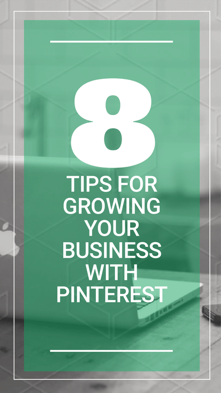 8 Tips for Growing your business with Pinterest
