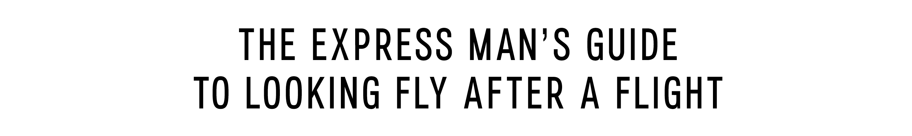 the-express-mans-guide-to-looking-fly-after-a-flight